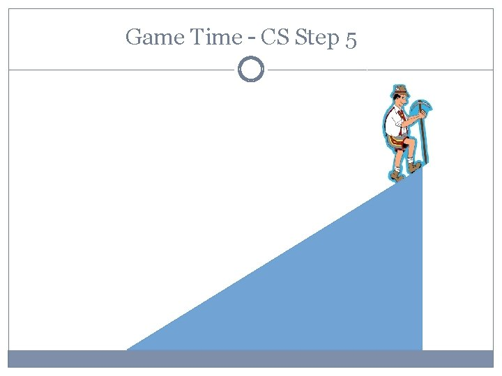 Game Time – CS Step 5