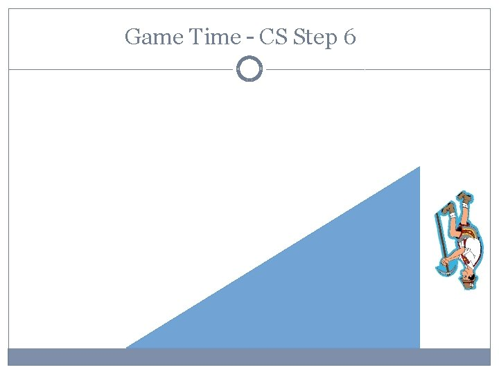 Game Time – CS Step 6