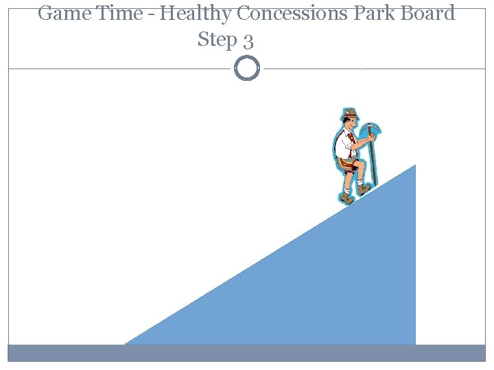 Game Time – Healthy Concessions Park Board Step 3