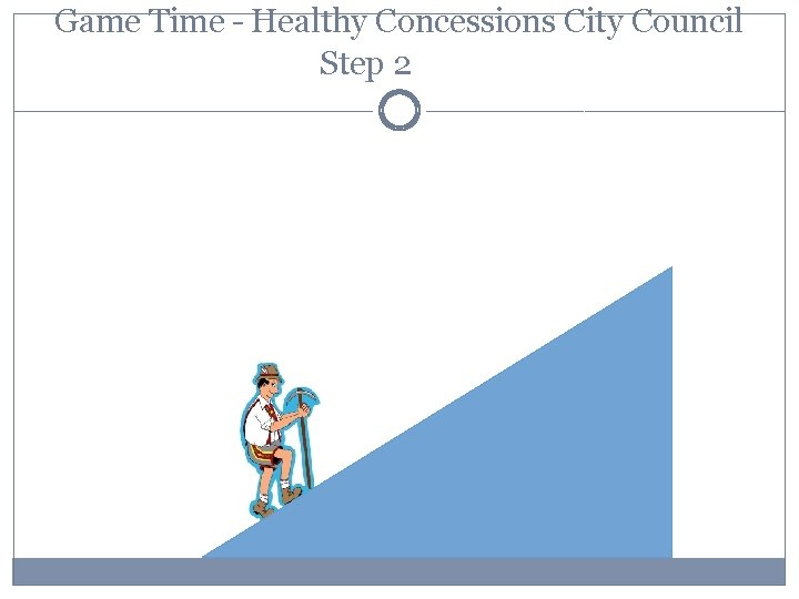 Game Time – Healthy Concessions City Council Step 2