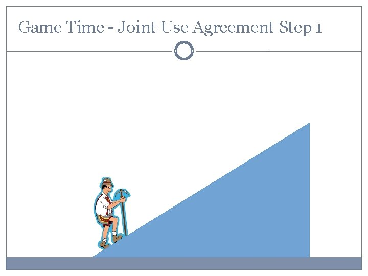 Game Time – Joint Use Agreement Step 1