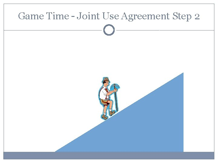 Game Time – Joint Use Agreement Step 2