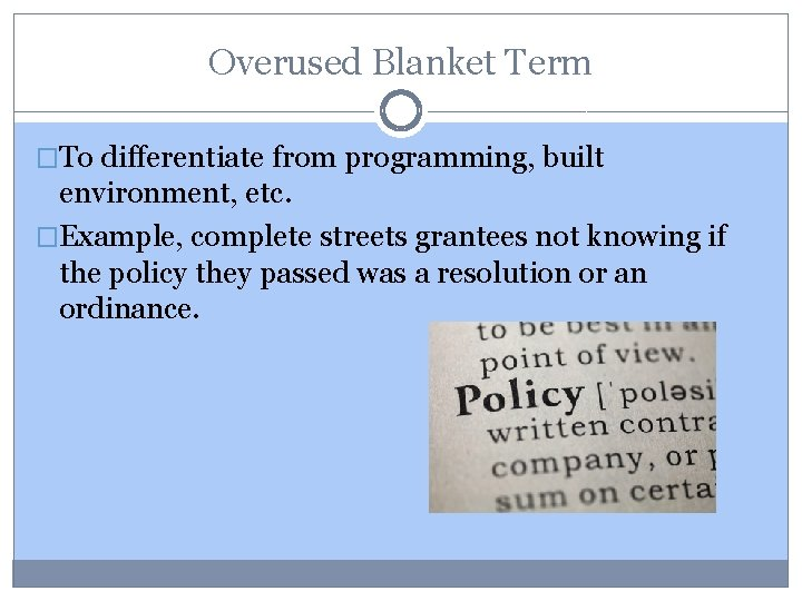Overused Blanket Term �To differentiate from programming, built environment, etc. �Example, complete streets grantees