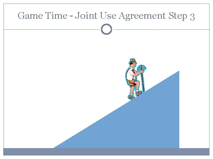 Game Time – Joint Use Agreement Step 3