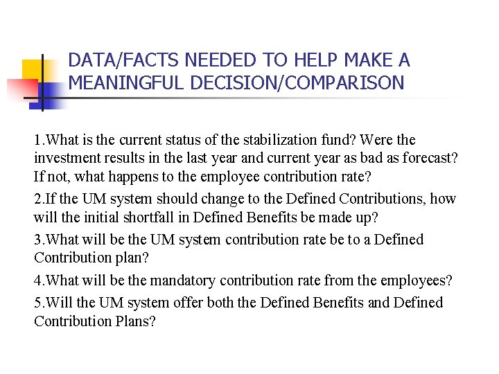 DATA/FACTS NEEDED TO HELP MAKE A MEANINGFUL DECISION/COMPARISON 1. What is the current status