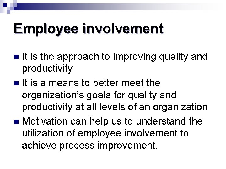 Employee involvement It is the approach to improving quality and productivity n It is