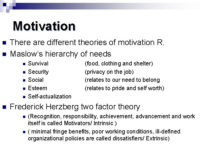 Motivation n n There are different theories of motivation R. Maslow's hierarchy of needs
