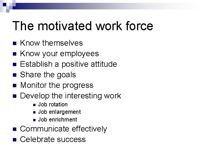 The motivated work force n n n Know themselves Know your employees Establish a