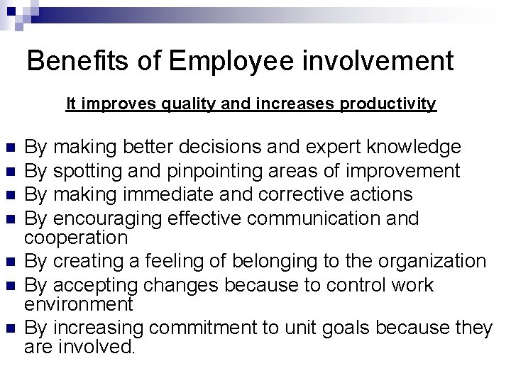 Benefits of Employee involvement It improves quality and increases productivity n n n n