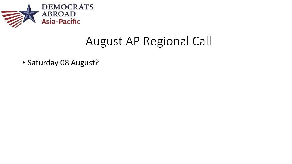 August AP Regional Call • Saturday 08 August?