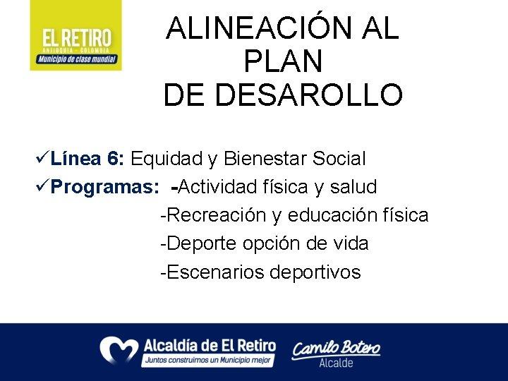ALINEACIÓN AL PLAN DE DESAROLLO üLínea 6: Equidad y Bienestar Social üProgramas: -Actividad física