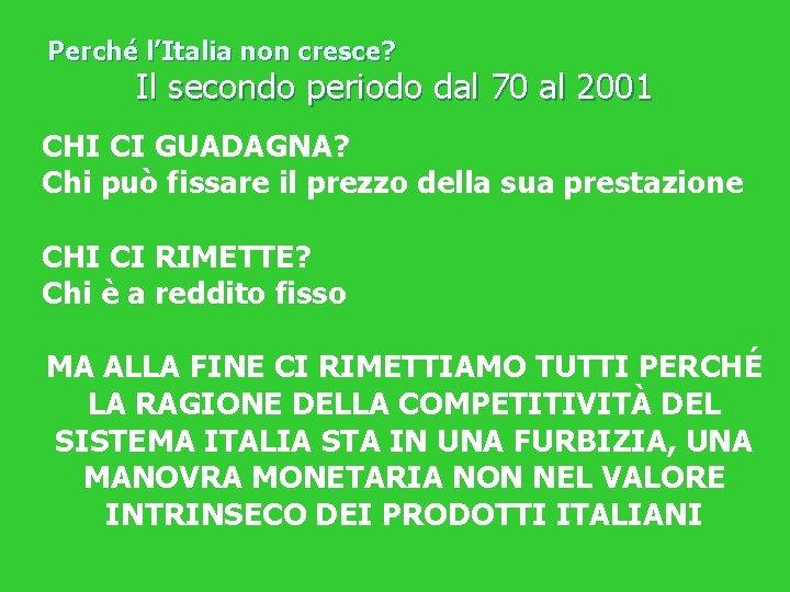 Perché l'Italia non cresce? Il secondo periodo dal 70 al 2001 CHI CI GUADAGNA?