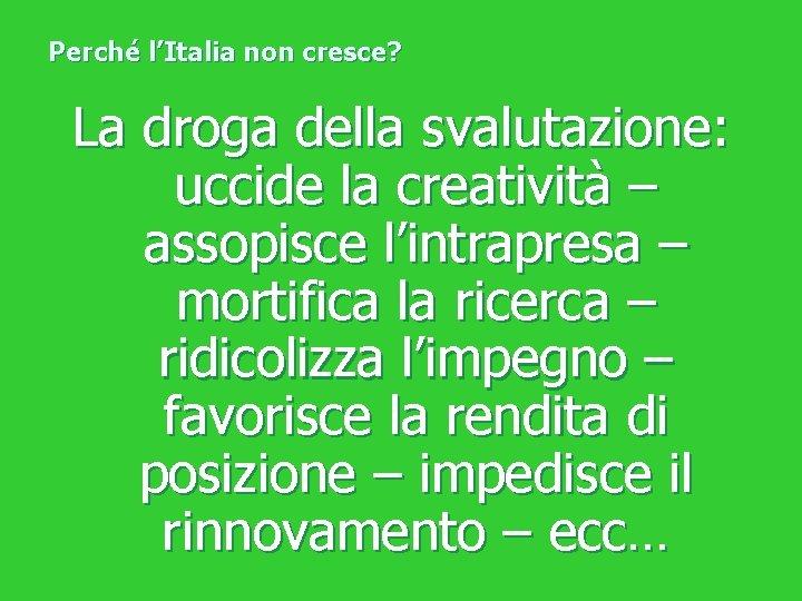 Perché l'Italia non cresce? La droga della svalutazione: uccide la creatività – assopisce l'intrapresa