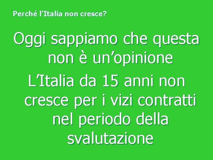 Perché l'Italia non cresce? Oggi sappiamo che questa non è un'opinione L'Italia da 15