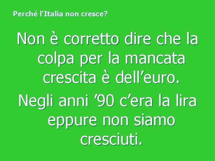 Perché l'Italia non cresce? Non è corretto dire che la colpa per la mancata