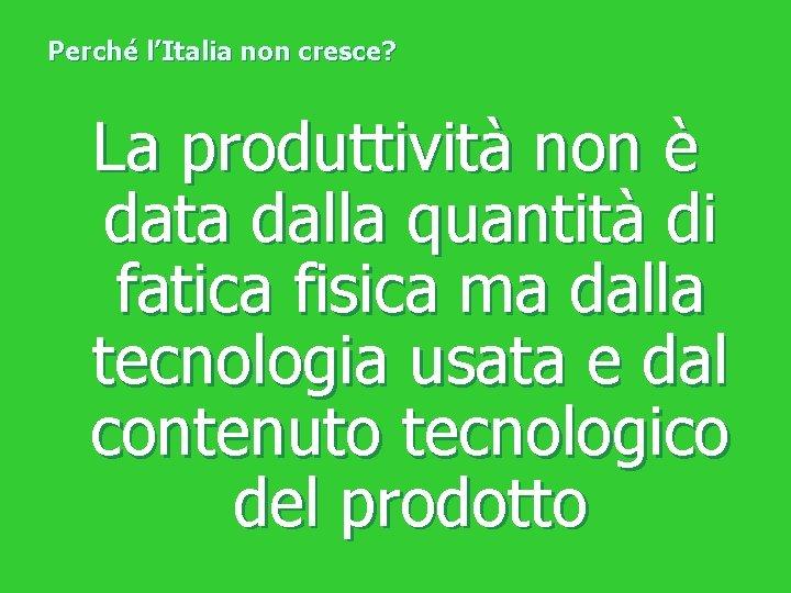 Perché l'Italia non cresce? La produttività non è data dalla quantità di fatica fisica