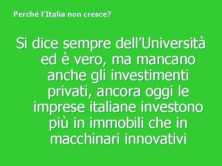 Perché l'Italia non cresce? Si dice sempre dell'Università ed è vero, ma mancano anche