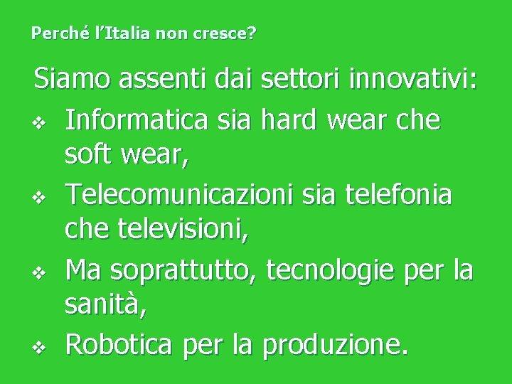 Perché l'Italia non cresce? Siamo assenti dai settori innovativi: v Informatica sia hard wear