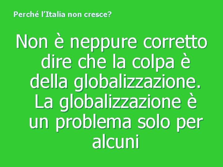 Perché l'Italia non cresce? Non è neppure corretto dire che la colpa è della