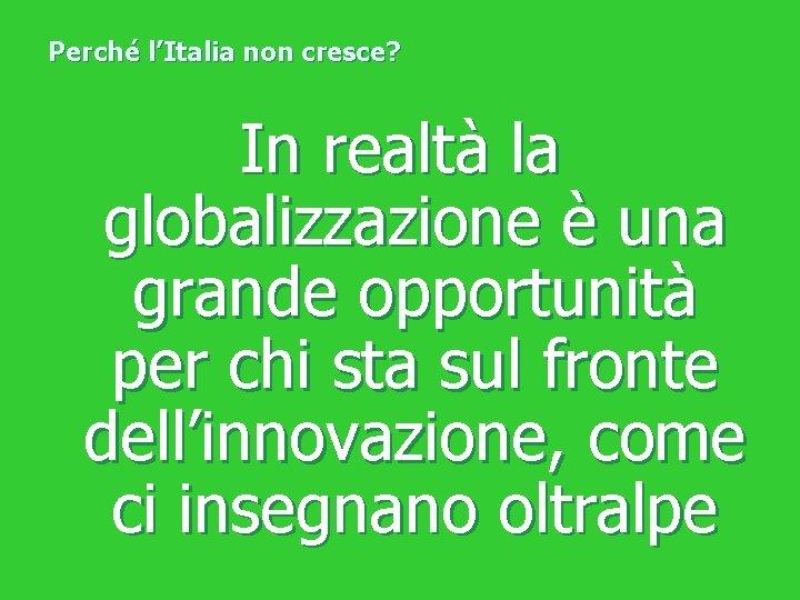 Perché l'Italia non cresce? In realtà la globalizzazione è una grande opportunità per chi