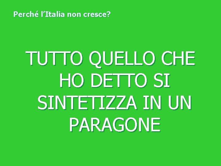 Perché l'Italia non cresce? TUTTO QUELLO CHE HO DETTO SI SINTETIZZA IN UN PARAGONE