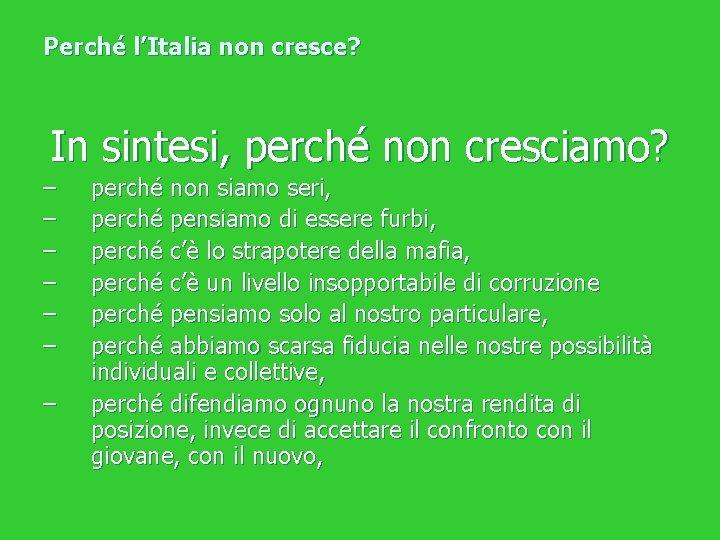 Perché l'Italia non cresce? In sintesi, perché non cresciamo? – – – – perché