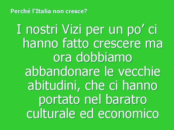 Perché l'Italia non cresce? I nostri Vizi per un po' ci hanno fatto crescere