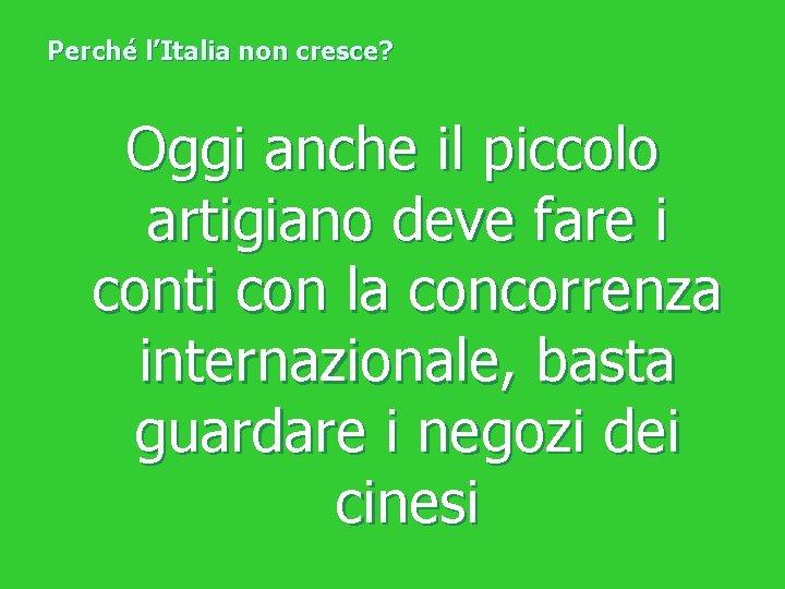 Perché l'Italia non cresce? Oggi anche il piccolo artigiano deve fare i conti con