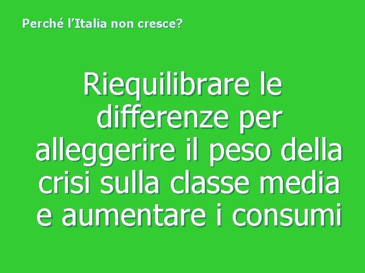 Perché l'Italia non cresce? Riequilibrare le differenze per alleggerire il peso della crisi sulla