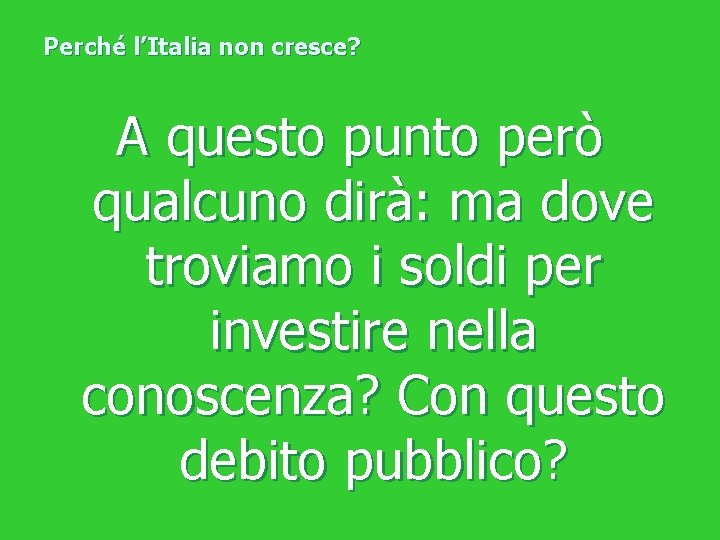 Perché l'Italia non cresce? A questo punto però qualcuno dirà: ma dove troviamo i