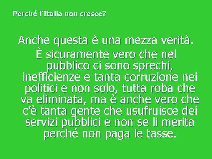 Perché l'Italia non cresce? Anche questa è una mezza verità. È sicuramente vero che