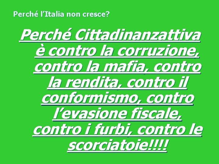 Perché l'Italia non cresce? Perché Cittadinanzattiva è contro la corruzione, contro la mafia, contro