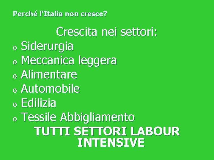 Perché l'Italia non cresce? Crescita nei settori: o Siderurgia o Meccanica leggera o Alimentare