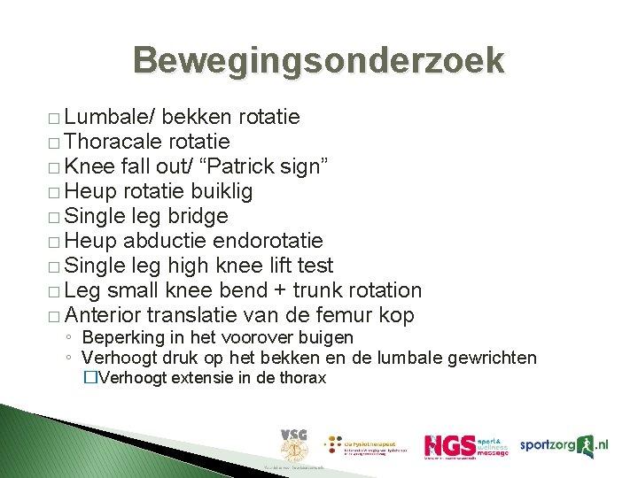 "Bewegingsonderzoek � Lumbale/ bekken rotatie � Thoracale rotatie � Knee fall out/ ""Patrick sign"""
