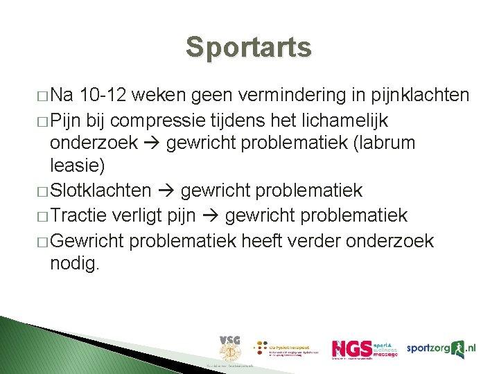 Sportarts � Na 10 -12 weken geen vermindering in pijnklachten � Pijn bij compressie