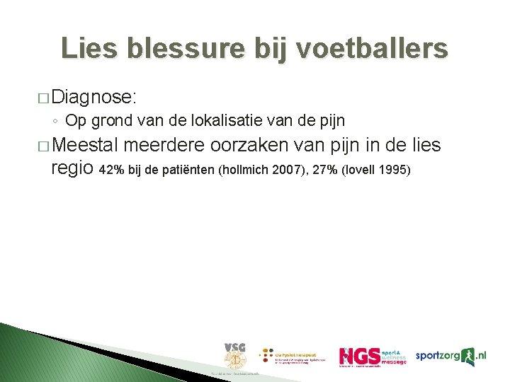 Lies blessure bij voetballers � Diagnose: ◦ Op grond van de lokalisatie van de