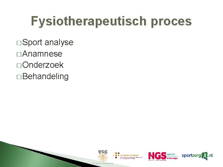 Fysiotherapeutisch proces � Sport analyse � Anamnese � Onderzoek � Behandeling