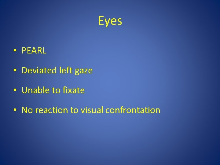 Eyes • PEARL • Deviated left gaze • Unable to fixate • No reaction