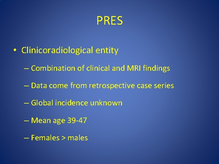 PRES • Clinicoradiological entity – Combination of clinical and MRI findings – Data come