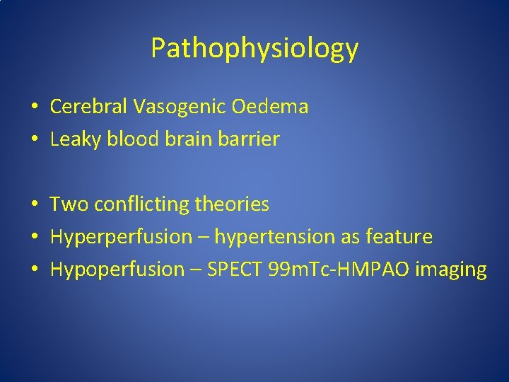 Pathophysiology • Cerebral Vasogenic Oedema • Leaky blood brain barrier • Two conflicting theories