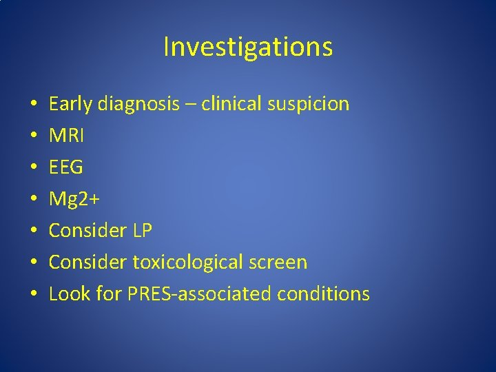 Investigations • • Early diagnosis – clinical suspicion MRI EEG Mg 2+ Consider LP