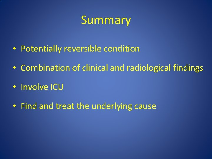 Summary • Potentially reversible condition • Combination of clinical and radiological findings • Involve