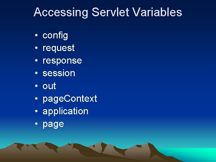 Accessing Servlet Variables • • config request response session out page. Context application page