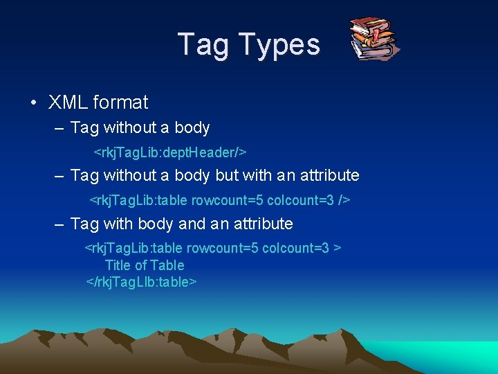 Tag Types • XML format – Tag without a body <rkj. Tag. Lib: dept.