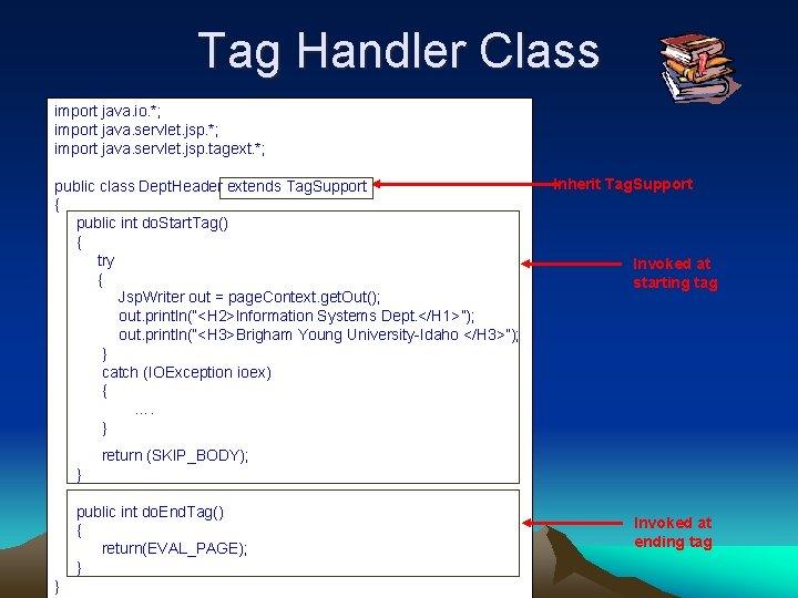 Tag Handler Class import java. io. *; import java. servlet. jsp. tagext. *; public