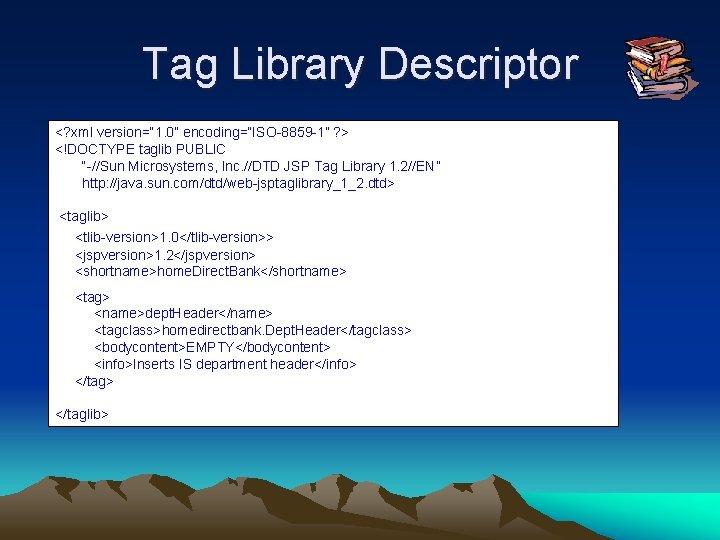 """Tag Library Descriptor <? xml version="""" 1. 0"""" encoding=""""ISO-8859 -1"""" ? > <!DOCTYPE taglib"""