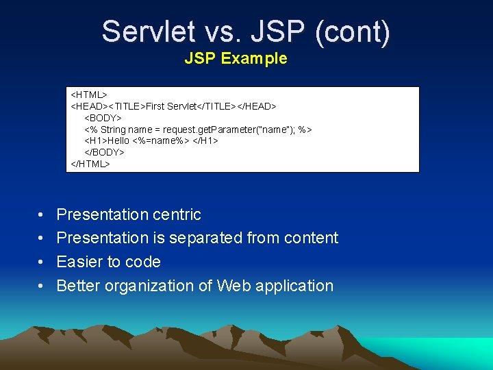 Servlet vs. JSP (cont) JSP Example <HTML> <HEAD><TITLE>First Servlet</TITLE></HEAD> <BODY> <% String name =
