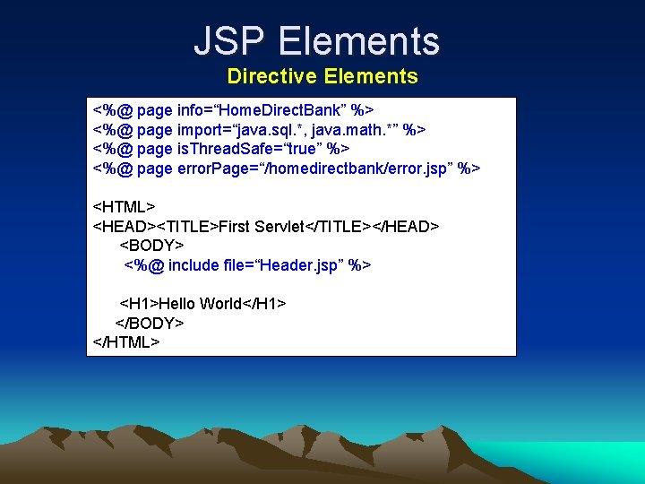 "JSP Elements Directive Elements <%@ page info=""Home. Direct. Bank"" %> <%@ page import=""java. sql."