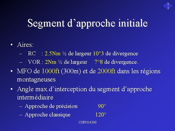 2 3 Segment d'approche initiale • Aires: – RC : 2. 5 Nm ½