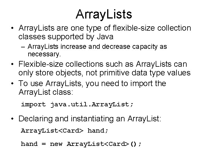 Array. Lists • Array. Lists are one type of flexible-size collection classes supported by